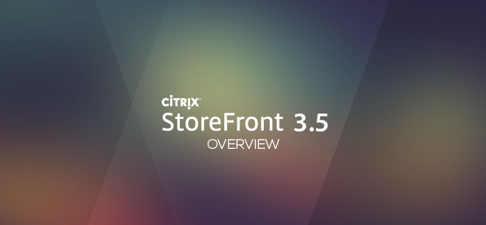 Citrix StoreFront 3.5 Overview