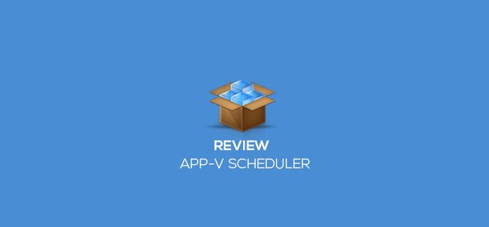 App-V Scheduler review