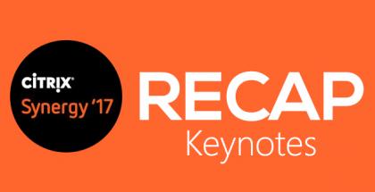 Citrix Synergy 2017 Recap Keynotes