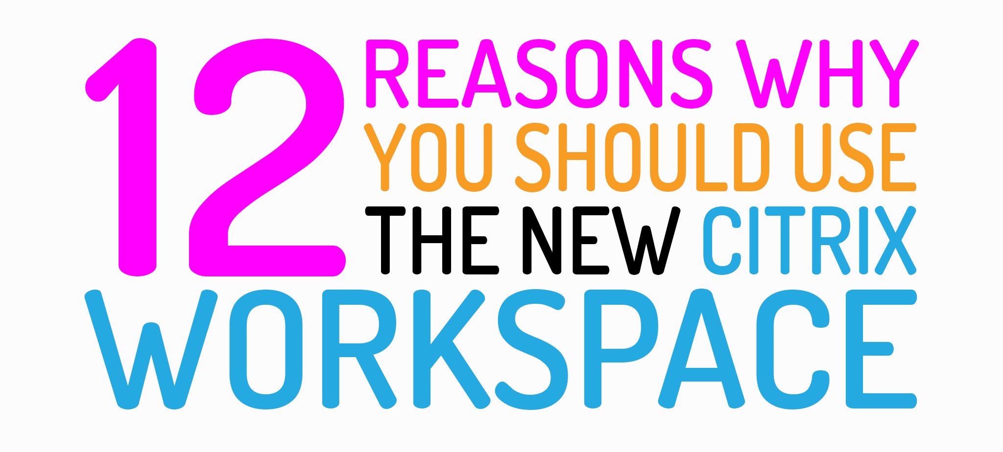 Top 12 Reasons Why You Should Use Citrix Workspace